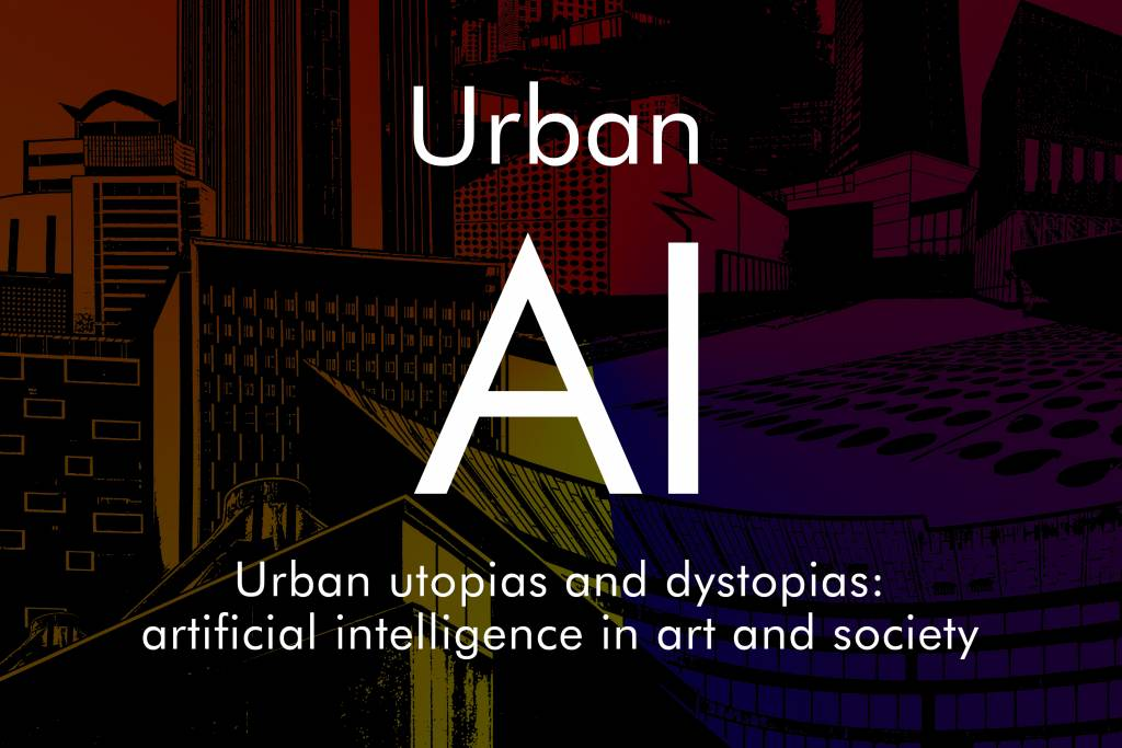 Urban utopias and dystopias (UrbanAI): artificial intelligence in art and society